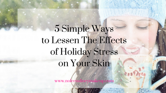 This is a lovely time of year. But all the holiday stress can have a negative effect on your skin as well as your body. Here are 5 ways you can reduce the effects.