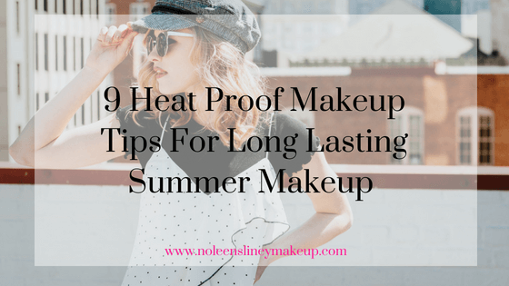 These simple heat proof makeup tips will ensure your makeup doesn't slide off as soon as you apply it.