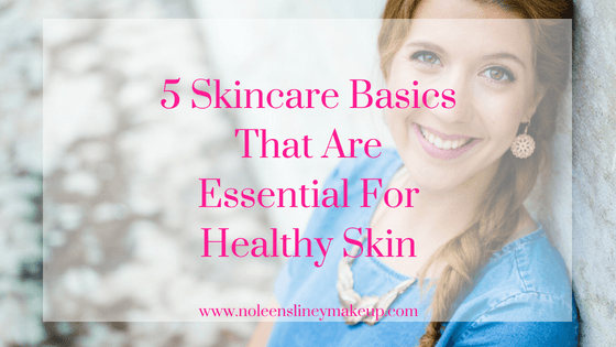 Keep your skincare routine simple by starting with these 5 skincare basics. And you'll be well on your way to healthy, happy skin