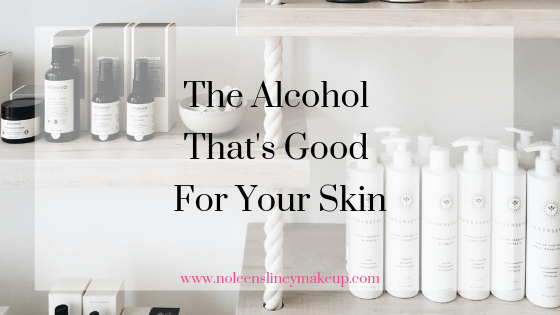 Alcohol in skincare products isn't always a bad thing. And although there are some you should avoid at all costs. There are others that are actually quite beneficial for your skin.